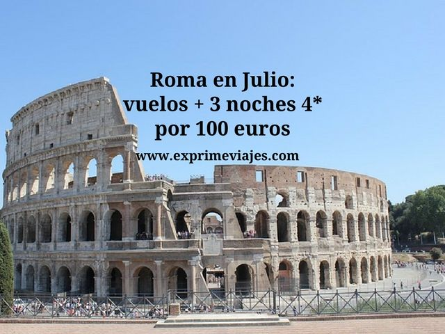 Roma en Julio vuelos + 3 noches 4* por 100 euros