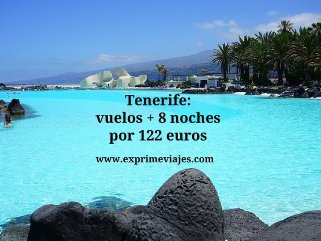 TENERIFE: VUELOS + 8 NOCHES POR 122EUROS