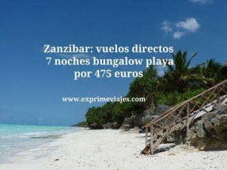 Zanzibar vuelos + 7 noches bungalow playa por 475 euros