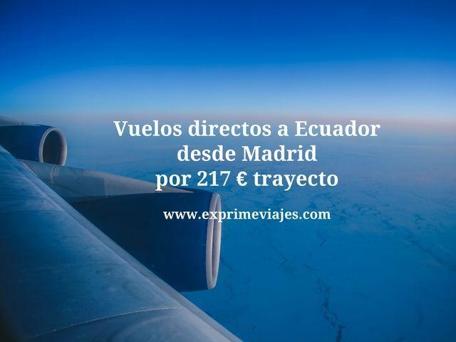 ecuador vuelos directos desde madrid 217 euros trayecto