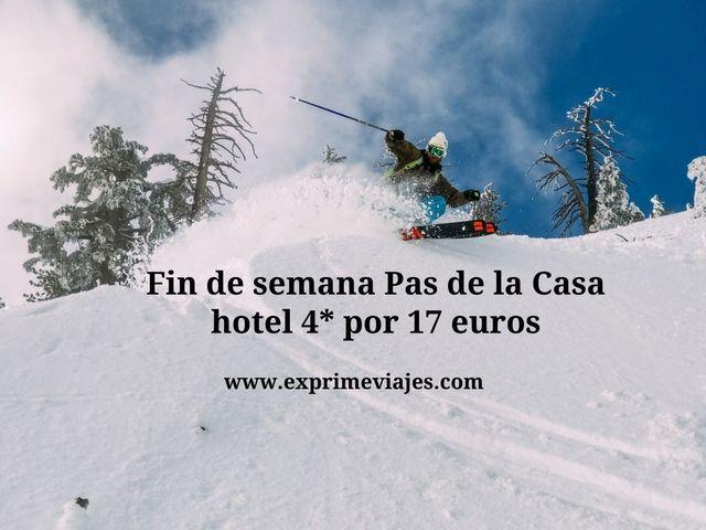 FIN DE SEMANA PAS DE LA CASA: HOTEL 4* POR 17EUROS