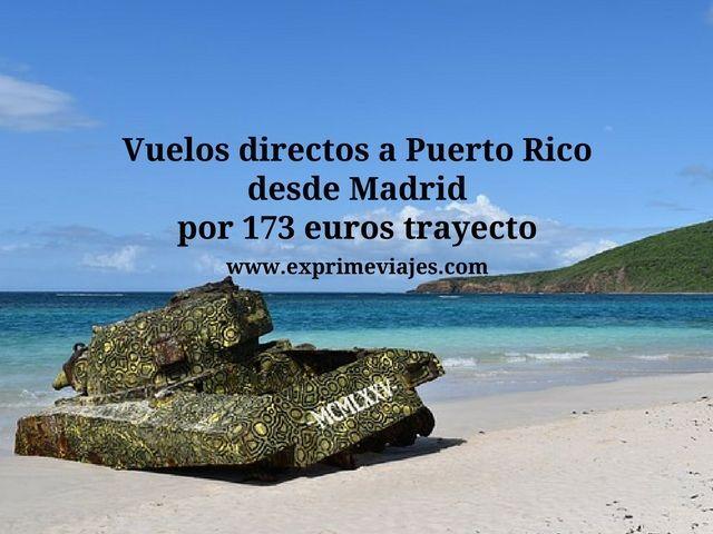 VUELOS DIRECTOS A PUERTO RICO DESDE MADRID POR 173EUROS TRAYECTO