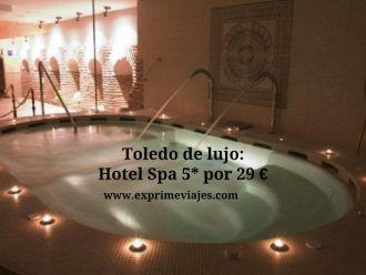 toledo lujo hotel 5* 29 euros