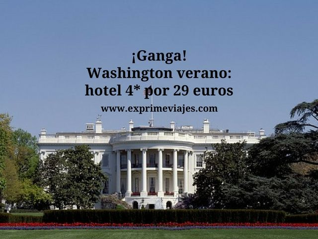 ¡GANGA! WASHINGTON VERANO: HOTEL 4* POR 29EUROS