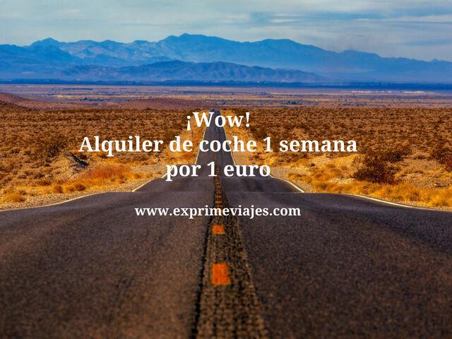 ¡Wow! Alquiler de coche 1 semana por 1 euro