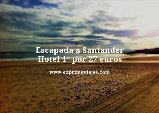 Escapada a Santander hotel 4 estrellas por 27 euros