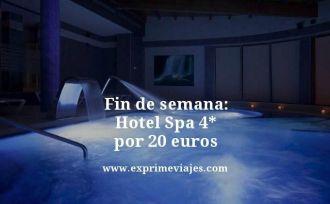 Fin de semana hotel spa 4 estrellas por 20 euros