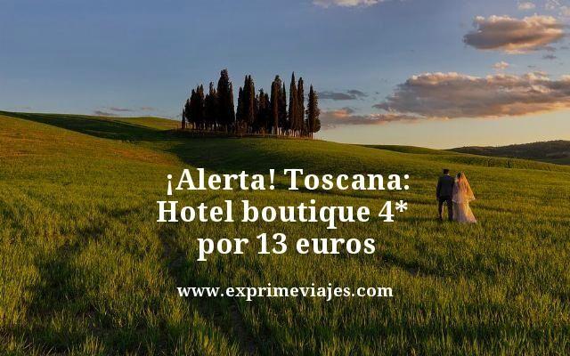 Alerta Toscana hotel boutique 4 estrellas por 13 euros