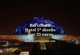 Barcelona hotel 5 estrellas diseño por 33 euros