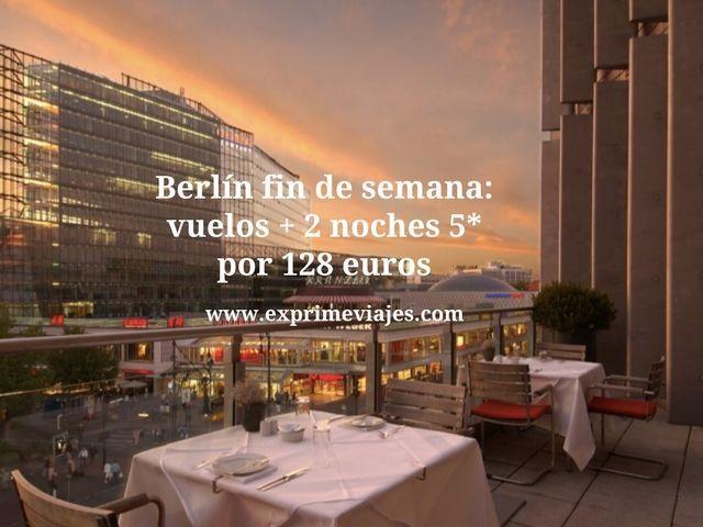 Berlín fin de semana vuelos mas 2 noches hotel 5 estrellas por 128 euros