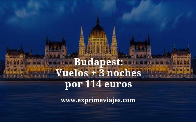 BUDAPEST: VUELOS + 3 NOCHES POR 110EUROS