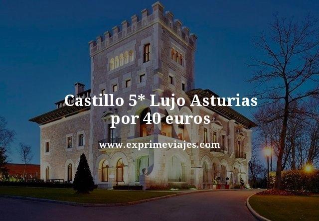 Castillo 5 estrellas lujo Asturias por 40 euros