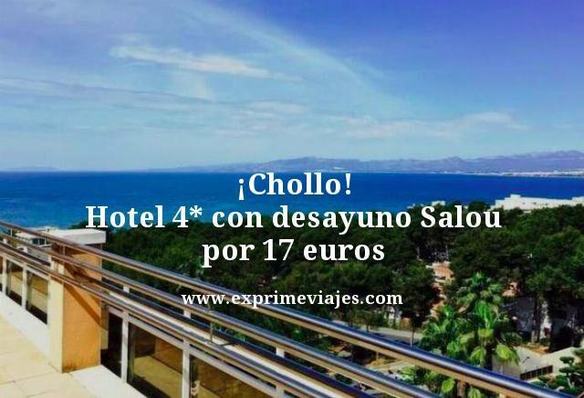 ¡CHOLLO! HOTEL 4* CON DESAYUNO SALOU POR 17EUROS