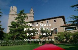 Costa Brava palacio siglo xiv 4 estrellas por 17 euros