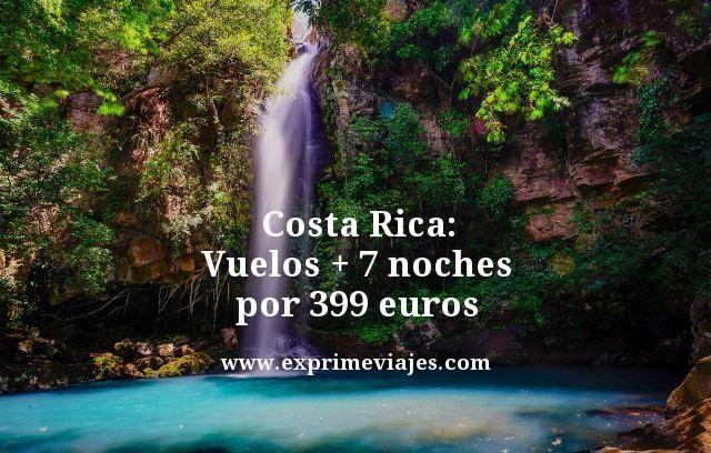 COSTA RICA: VUELOS + 7 NOCHES POR 399EUROS