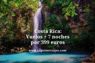 Costa Rica vuelos + 7 noches por 399 euros