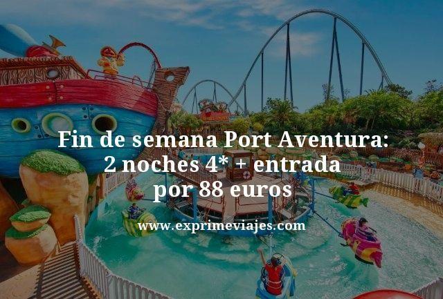 Fin de semana Port Aventura 2 noches 4 estrellas mas entrada por 88 euros