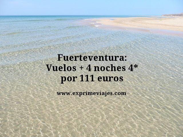 FUERTEVENTURA: VUELOS + 4 NOCHES 4* POR 111EUROS