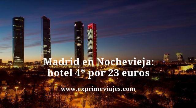 Madrid en Nochevieja hotel 4 estrellas por 23 euros