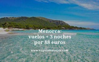 Menorca vuelos mas tres noches por 88 euros