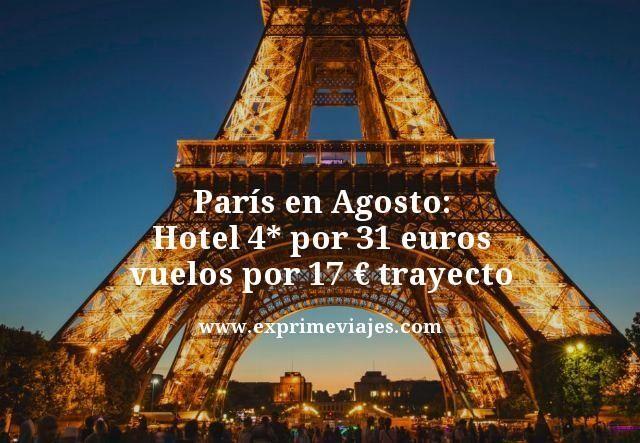 Paris en Agosto hotel 4 estrellas por 31 euros vuelos por 17 euros trayecto
