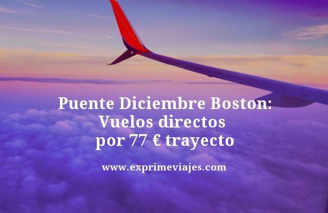 PUENTE DICIEMBRE BOSTON: VUELOS DIRECTOS POR 77EUROS TRAYECTO