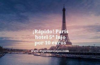 ¡Rápido! París hotel 5* lujo por 10 euros