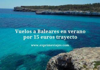 Vuelos a Baleares en verano por 15 euros trayecto