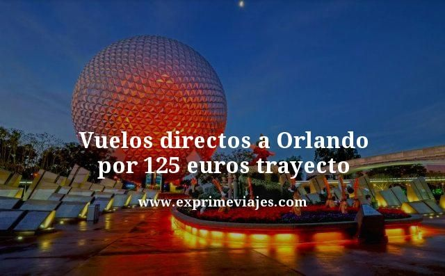 VUELOS DIRECTOS A ORLANDO POR 125EUROS TRAYECTO DESDE UK