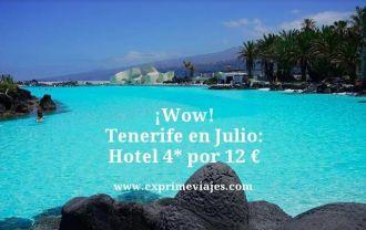 wow Tenerife en Julio hotel 4 estrellas por 12 euros