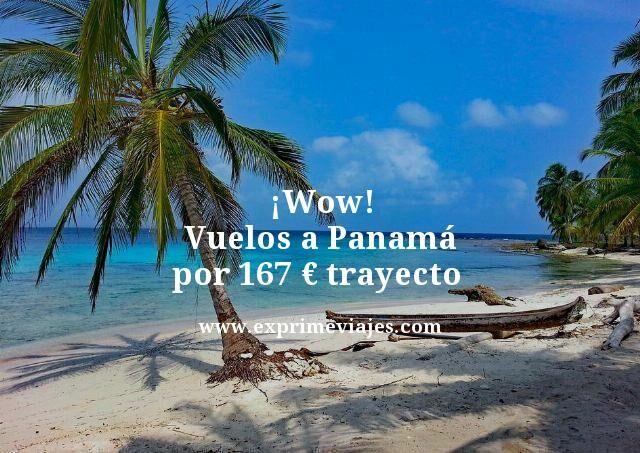 ¡WOW! VUELOS A PANAMÁ POR 167EUROS TRAYECTO