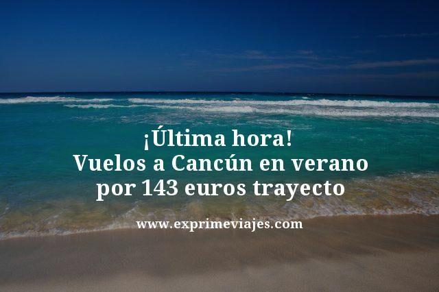 ultima-hora--Vuelos-a-Cancun-en-verano-por-143-euros-trayecto