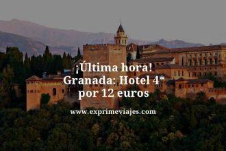 ultima hora granada hotel 4 estrellas por 12 euros