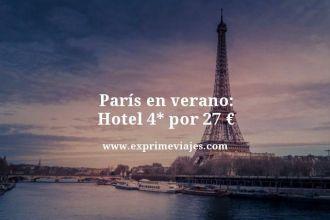 París en verano hotel 4 estrellas por 27 euros
