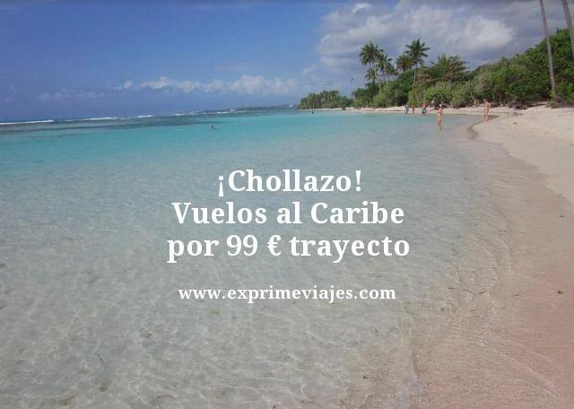 ¡CHOLLAZO! VUELOS AL CARIBE POR 99EUROS TRAYECTO