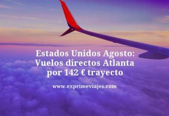 Estados Unidos Agosto vuelos directos Atlanta por 142 euros trayecto