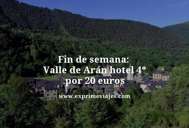Fin de semana alle de Arán hotel 4 estrellas por 20 euros