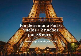 Fin de semana Paris vuelos mas dos noches por 88 euros