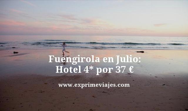 Fuengirola en Julio Hotel 4* por 37 euros