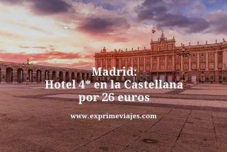 Madrid hotel 4 estrellas en la Castellana por 26 euros