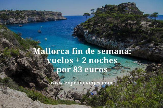 mallorca fin de semana vuelos mas dos noches por 83 euros