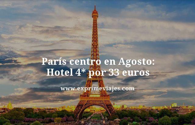 paris centro en agosto hotel 4 estrellas por 33 euros