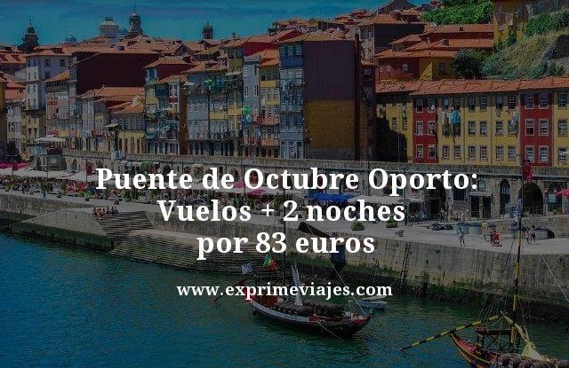puente octubre oporto vuelos mas 2 noches por 83 euros