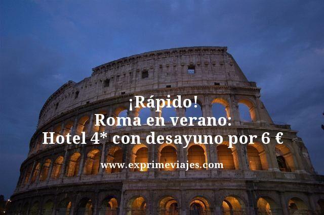 tarifa error roma verano hotel 4 estrellas desayuno 6 euros