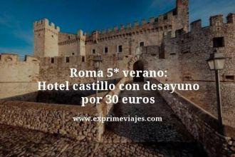 Roma 5 estrelas verano hotel castillo con desayuno por 30 euros