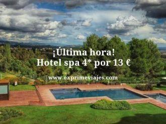 ultima hora hotel spa 4 estrellas por 13 euros