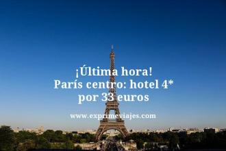 ultima hora paris centro hotel 4 estrellas por 33 euros