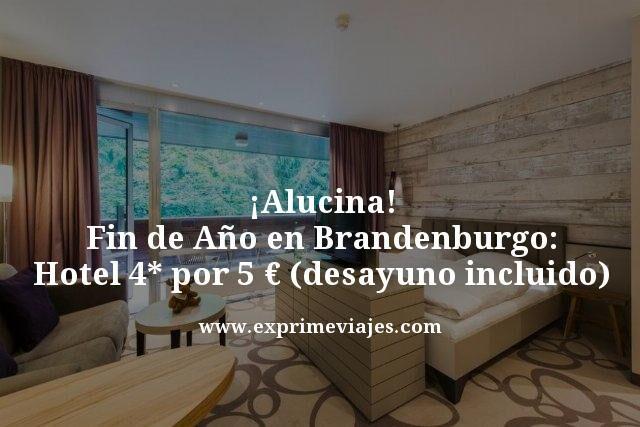 ¡ALUCINA! FIN DE AÑO EN BRANDENBURGO: HOTEL 4* POR 5EUROS (DESAYUNO INCLUIDO)