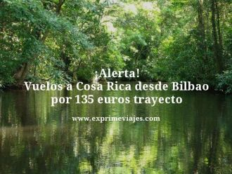 alerta vuelos a Costa Rica desde Bilbao por 135 euros trayecto
