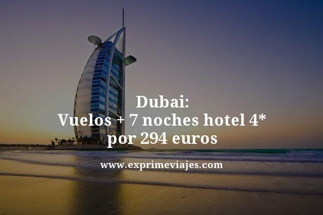 DUBAI: VUELOS + 7 NOCHES 4* POR 294EUROS